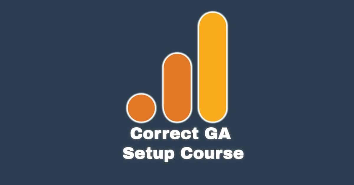correct-google-analytics-setup-free-course