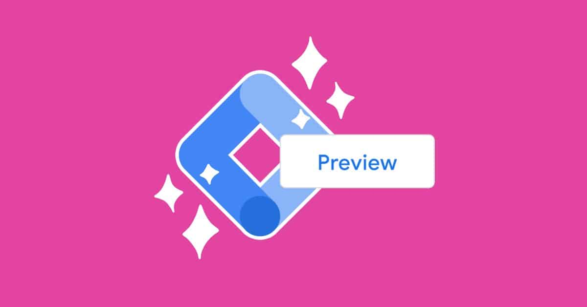 The New GTM Preview Mode - Tips and Tricks blog featured image